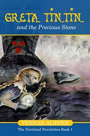 Greta Tintin And The Precious Stone (The Norrland Novelettes Book 1)