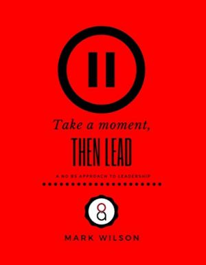 Take a Moment, Then Lead: The simple approach to leadership