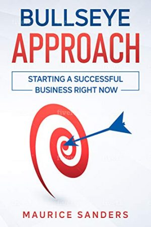 The Bullseye Approach: How To Start A Business Right Now