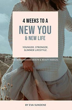 4 Weeks to a New You & New Life: Younger; Stronger, Slimmer Lifestyle.
