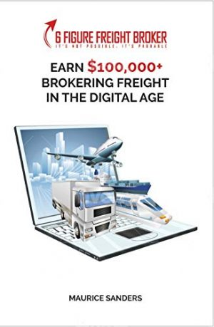 6 Figure Freight Broker: How To Make $100,000+ As A Freight Broker In The Digital Age