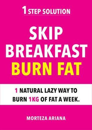 Skip Breakfast & Burn Fat: 1 Natural Lazy Way To Burn 1kg Of Fat A Week