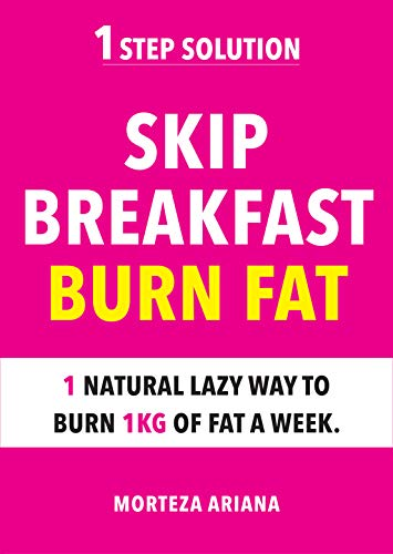 Skip Breakfast & Burn Fat: 1 Natural Lazy Way To Burn 1kg Of Fat A Week
