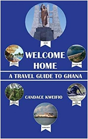 Welcome Home: A Travel Guide to Ghana