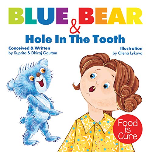 Blue Bear & The Hole In The Tooth: A Book On Healthy Eating!