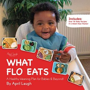 What Flo Eats: A Healthy Weaning Plan for Babies & Beyond!