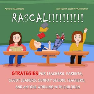 Rascal: Strategies for Teachers, Parents, Scout Leaders, Sunday School Teachers, and Anyone Working With Children