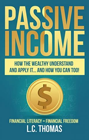 Passive Income: How the Wealthy Understand and Apply It… and How You Can Too!