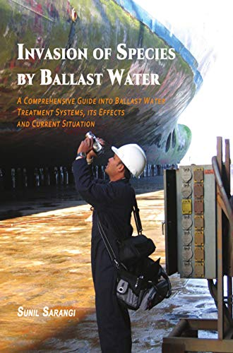 Invasion of Species by Ballast Water: A Comprehensive Guide into Ballast Water Treatment Systems, its Effects and Current Situation