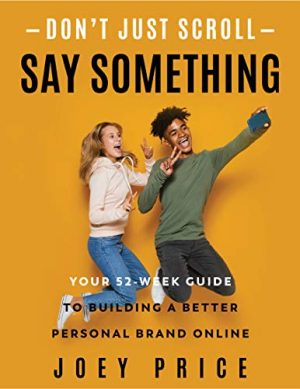Don't Just Scroll, Say Something!: Your 52-Week Guide to Building a Better Personal Brand Online