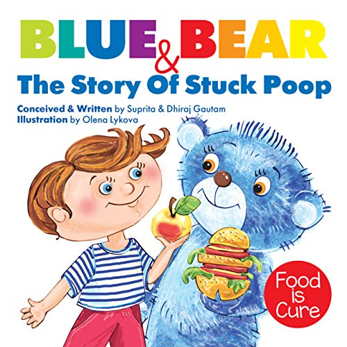 Blue Bear & The Story Of Stuck Poop: A Book On Healthy Eating!