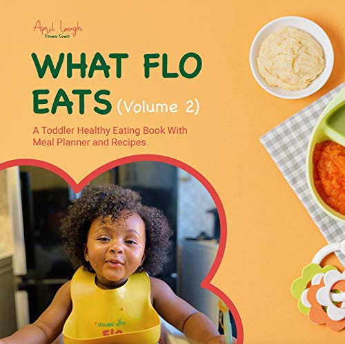 What Flo Eats (Volume 2): A Toddler Healthy Eating Book With Meal Planner and Recipes