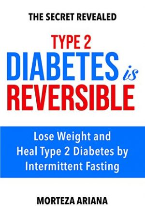 Type 2 Diabetes Is Reversible: Lose Weight and Heal Type 2 Diabetes by Intermittent Fasting