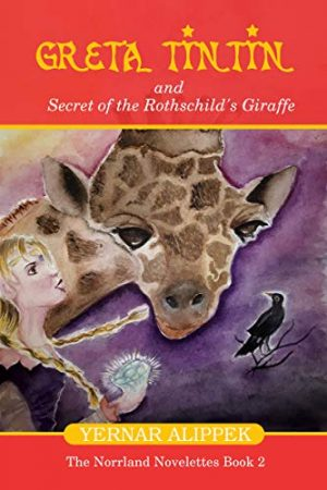 Greta Tintin And Secret of The Rothschild's Giraffe (The Norrland Novelettes Book 2)